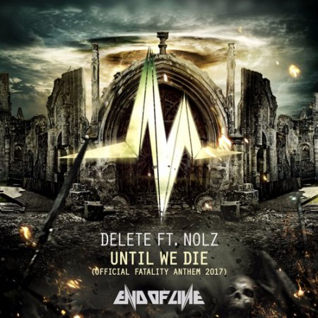 Delete Ft. Nolz - Until We Die (Official Fatality Anthem 2017)