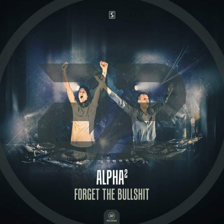 Alpha2 - Forget The Bullshit (Original Mix)