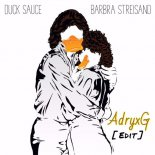 Duck Sauce - Barbra Streisand (AdryxG Edit)