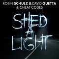 Robin Schulz&David Guetta & Cheat Codes - Shed A Light