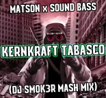 MATSON x SOUND BASS - KERNKRAFT TABASCO (DJ SM0K3R MASH MIX)