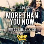 Axwell ? Ingrosso - More Than You Know (Matt G & DeSebastiano Edit)