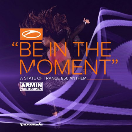 Armin van Buuren - Be In The Moment (ASOT 850 Anthem) (Extended Mix)