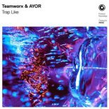 Teamworx & Ayor - Trap Like (Extended Mix)