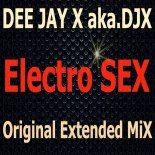 DEE JAY X aka.DJX - Electro SEX (Original Extended MiX)