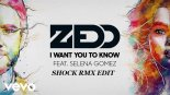 Zedd feat. Selena Gomez - I Want You To Know (Shock Rmx Edit)