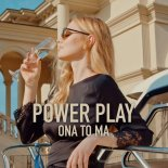 Power Play - Ona To Ma (Radio Edit)