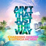 Charming Horses & Lutricia Mc Neal - Ain't That Just The Way (Extended Mix)
