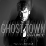 Adam Lambert - Ghost Town (Axel Walters Edit)