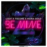 Lizot X Tiscore X Maria Gold - Be Mine (Original Mix)