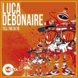 Luca Debonaire - Tell the DJ To (Extended Mix)