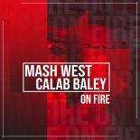 Mash West & Calab Baley - On Fire