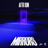 AFTR SUN - MIRRORS (ORIGINAL MIX)