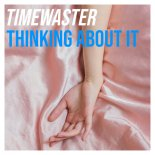Timewaster - Thinking About It (Extended Mix)