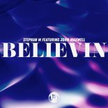 Stephan M & John Maxwell - Believin (Extended Mix)